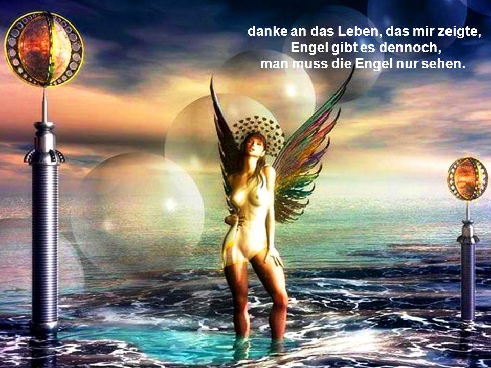 danke an das Leben, das mir zeigte, Engel gibt es dennoch, man muss die Engel nur sehen.