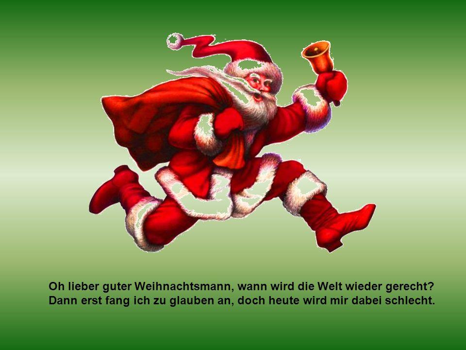 Oh lieber guter Weihnachtsmann, wann wird die Welt wieder gerecht.