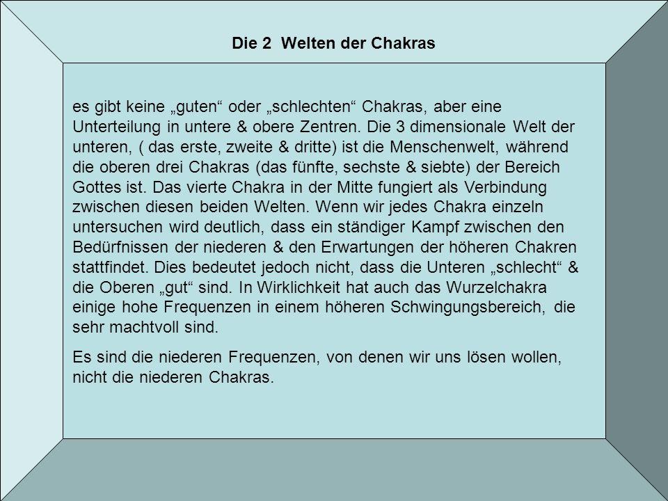 Die 2 Welten der Chakras es gibt keine guten oder schlechten Chakras, aber eine Unterteilung in untere & obere Zentren.
