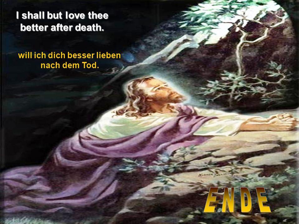I shall but love thee better after death. will ich dich besser lieben nach dem Tod.