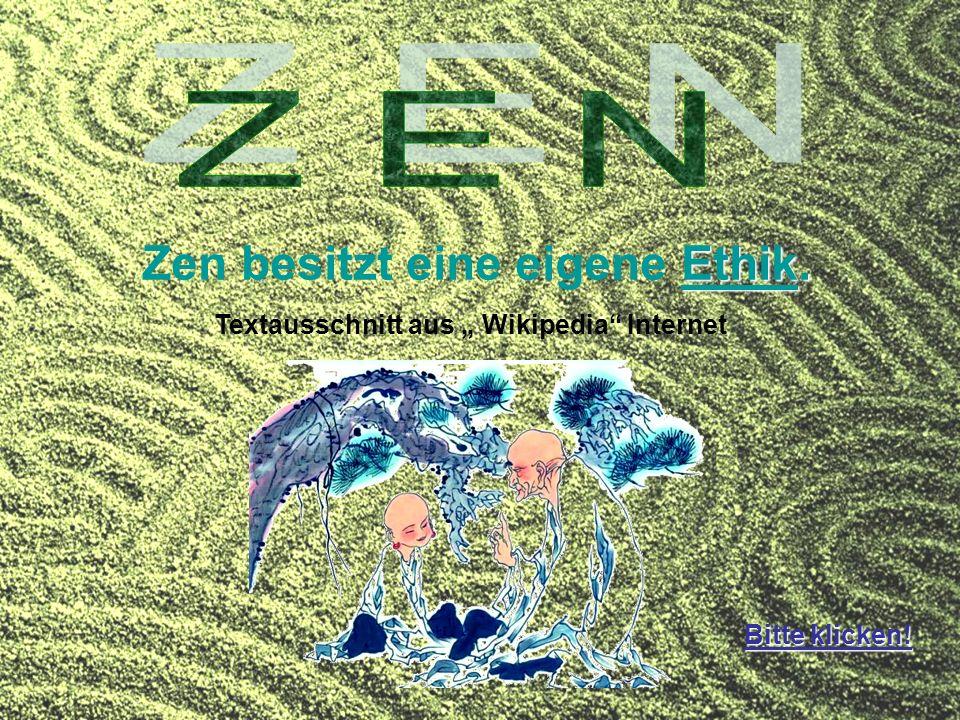 Ethik. Zen besitzt eine eigene Ethik.Ethik Textausschnitt aus Wikipedia Internet Bitte klicken!