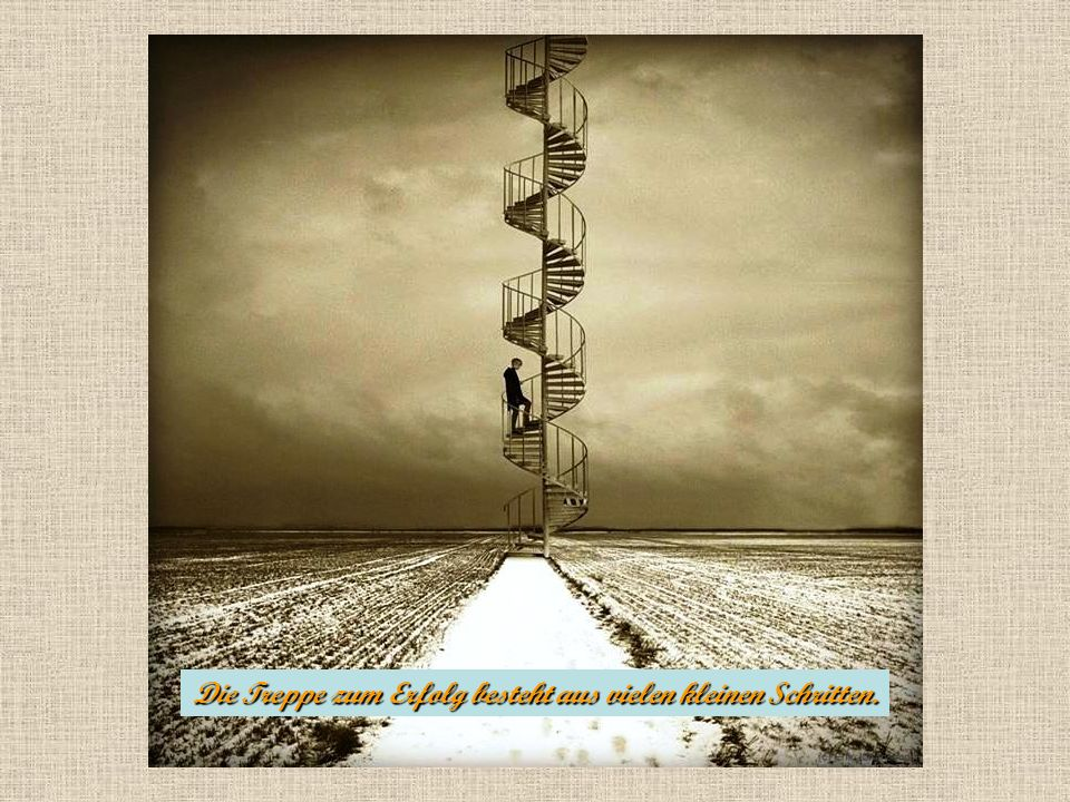 Die Treppe zum Erfolg besteht aus vielen kleinen Schritten.