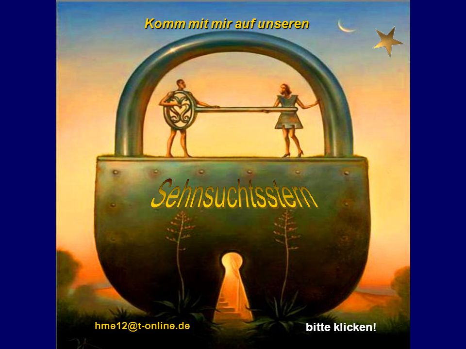 Komm mit mir auf unseren bitte klicken! hme12@t-online.de