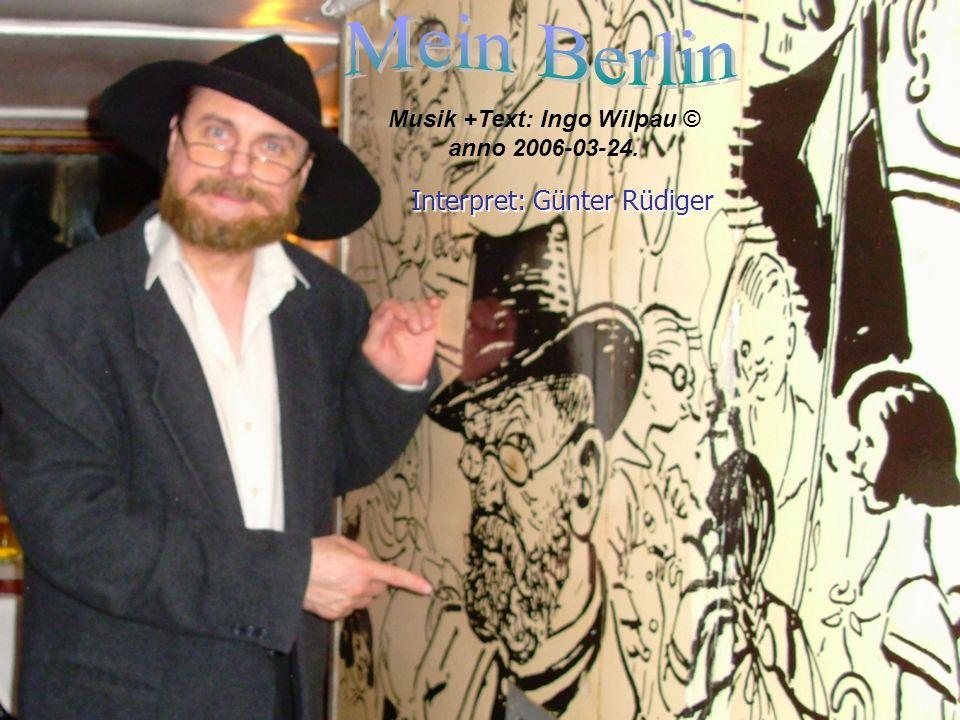 Musik +Text: Ingo Wilpau © anno 2006-03-24. Interpret: Günter Rüdiger