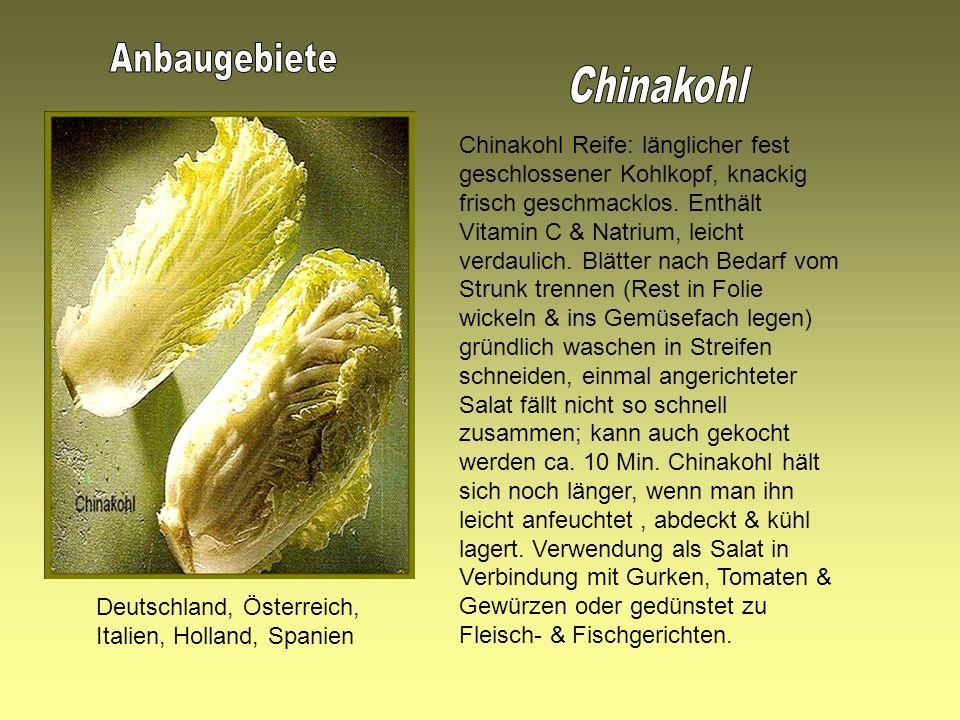 Deutschland, Österreich, Italien, Holland, Spanien Chinakohl Reife: länglicher fest geschlossener Kohlkopf, knackig frisch geschmacklos.