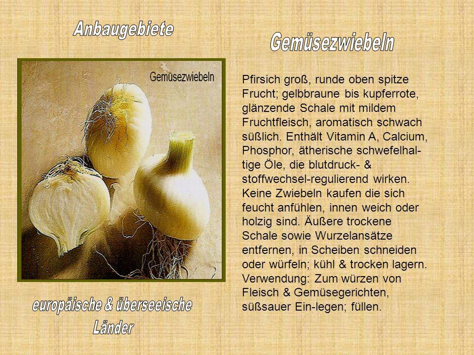 Pfirsich groß, runde oben spitze Frucht; gelbbraune bis kupferrote, glänzende Schale mit mildem Fruchtfleisch, aromatisch schwach süßlich.