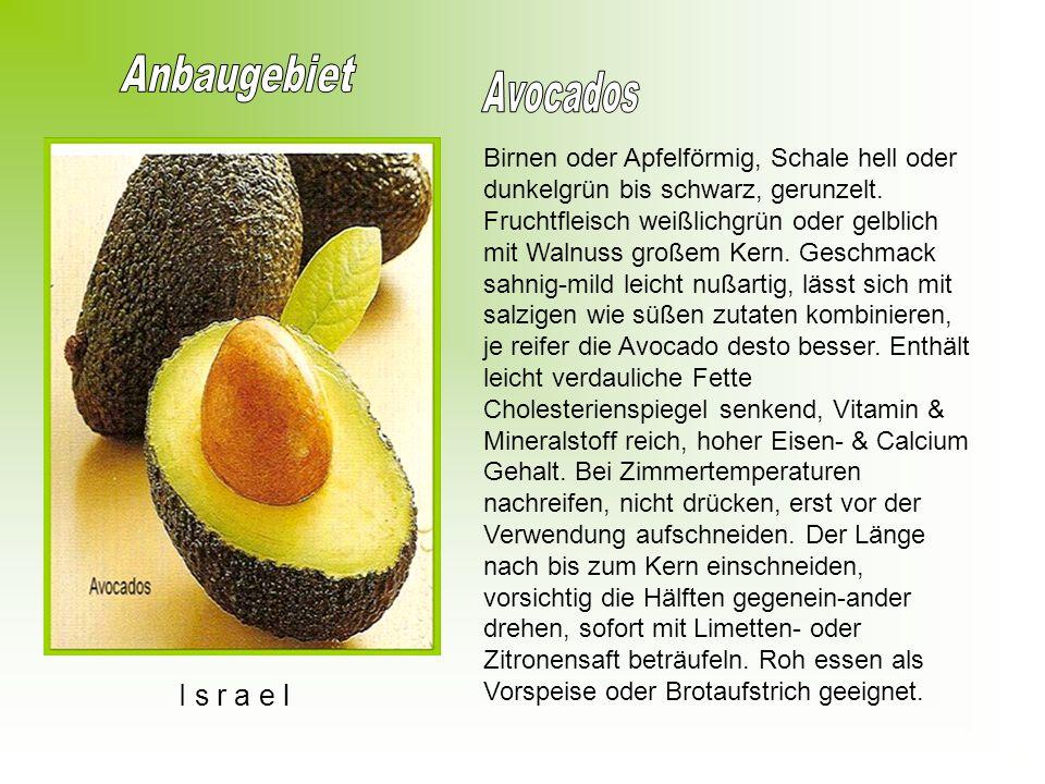 I s r a e l Birnen oder Apfelförmig, Schale hell oder dunkelgrün bis schwarz, gerunzelt.