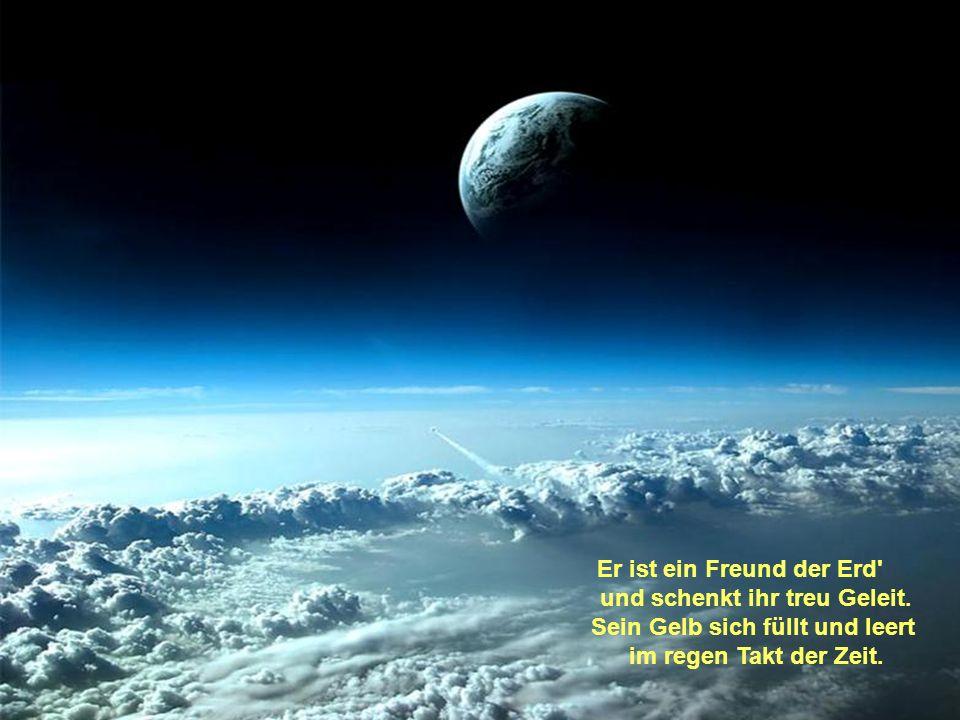 Auf ihm strömt keine Luft, die Leben möglich macht; so füllt er nie mit Duft die stille Weltallnacht.