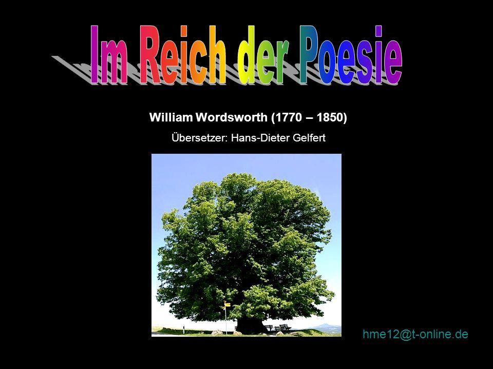 William Wordsworth (1770 – 1850) Übersetzer: Hans-Dieter Gelfert hme12@t-online.de