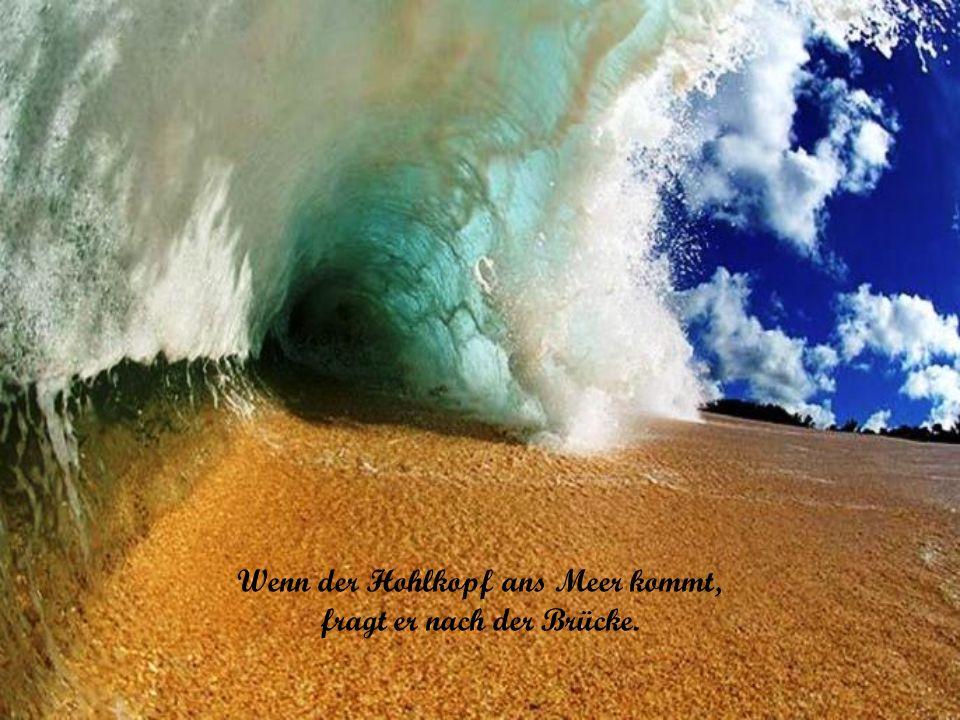 Einen Geizhals zu bitten heißt, einen Graben ins Meer zu schaufeln.