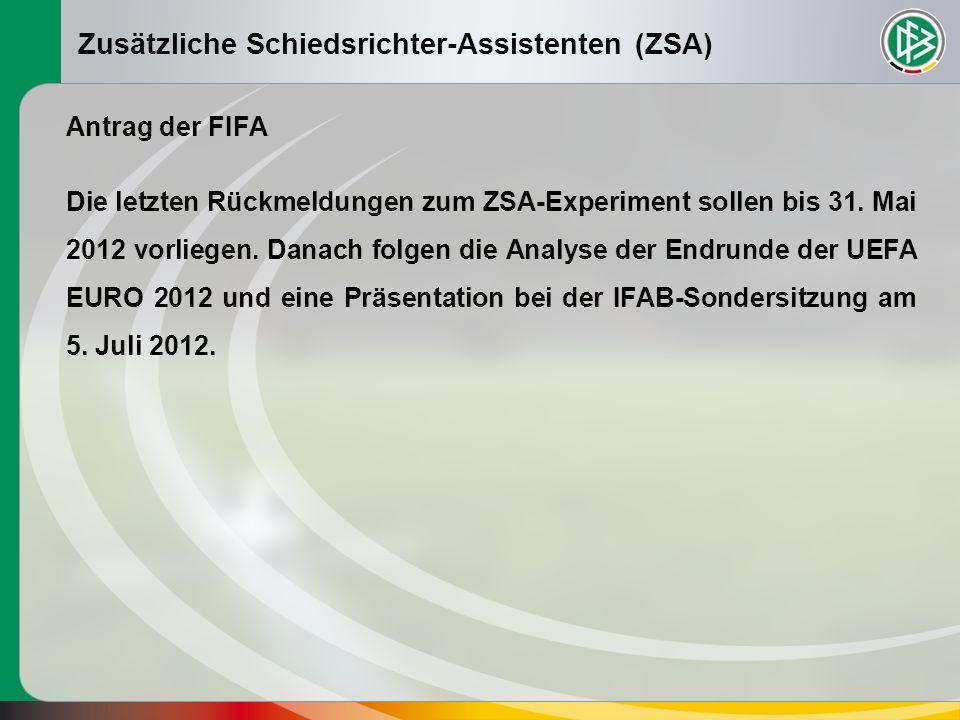 Zusätzliche Schiedsrichter-Assistenten (ZSA) Antrag der FIFA Die letzten Rückmeldungen zum ZSA-Experiment sollen bis 31.