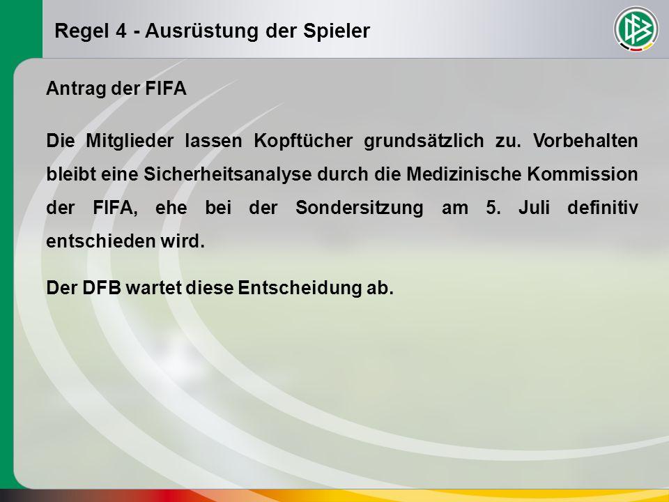 Regel 4 - Ausrüstung der Spieler Antrag der FIFA Die Mitglieder lassen Kopftücher grundsätzlich zu.
