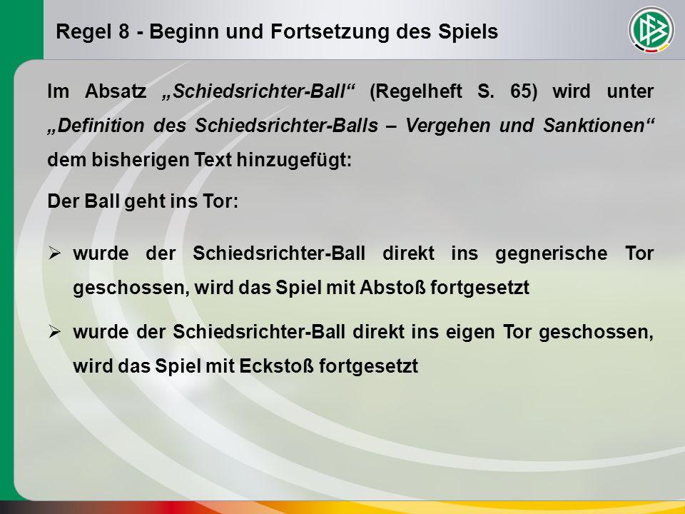 Regel 8 - Beginn und Fortsetzung des Spiels Der Ball geht ins Tor: Im Absatz Schiedsrichter-Ball (Regelheft S. 65) wird unter Definition des Schiedsri