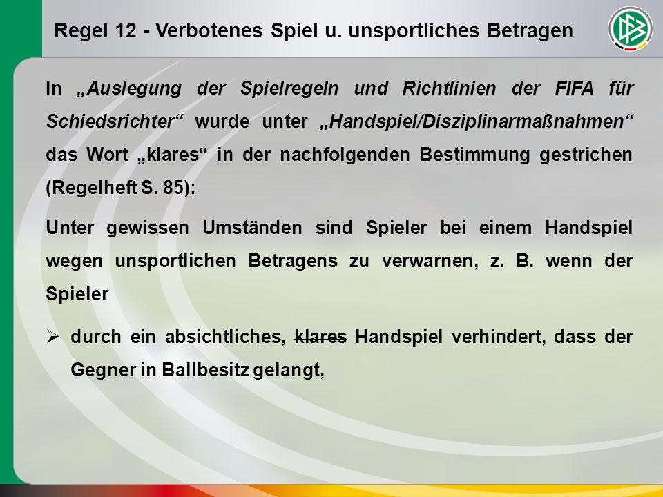 Regel 12 - Verbotenes Spiel u. unsportliches Betragen In Auslegung der Spielregeln und Richtlinien der FIFA für Schiedsrichter wurde unter Handspiel/D