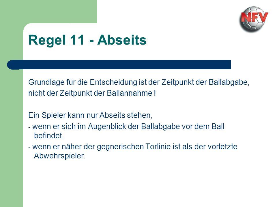 Regel 11 - Abseits Grundlage für die Entscheidung ist der Zeitpunkt der Ballabgabe, nicht der Zeitpunkt der Ballannahme ! Ein Spieler kann nur Abseits