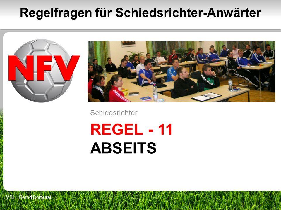 REGEL - 11 ABSEITS Schiedsrichter 1 Regelfragen für Schiedsrichter-Anwärter VSL - Bernd Domurat