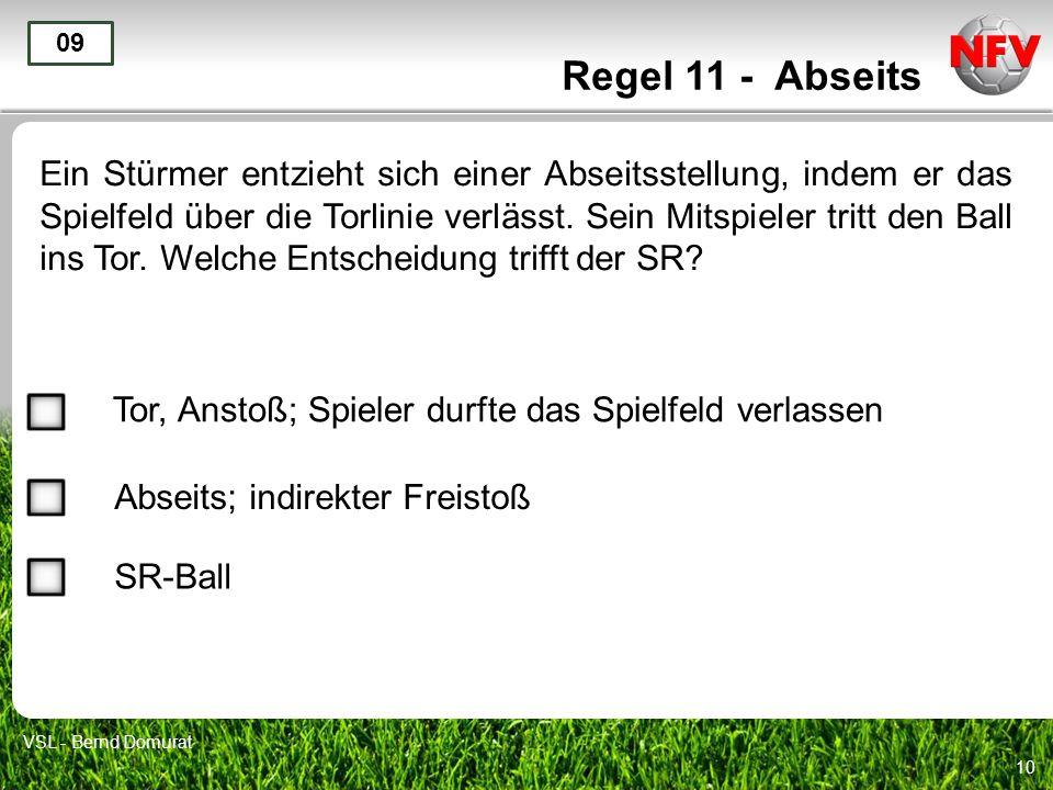 10 Regel 11 - Abseits Ein Stürmer entzieht sich einer Abseitsstellung, indem er das Spielfeld über die Torlinie verlässt.