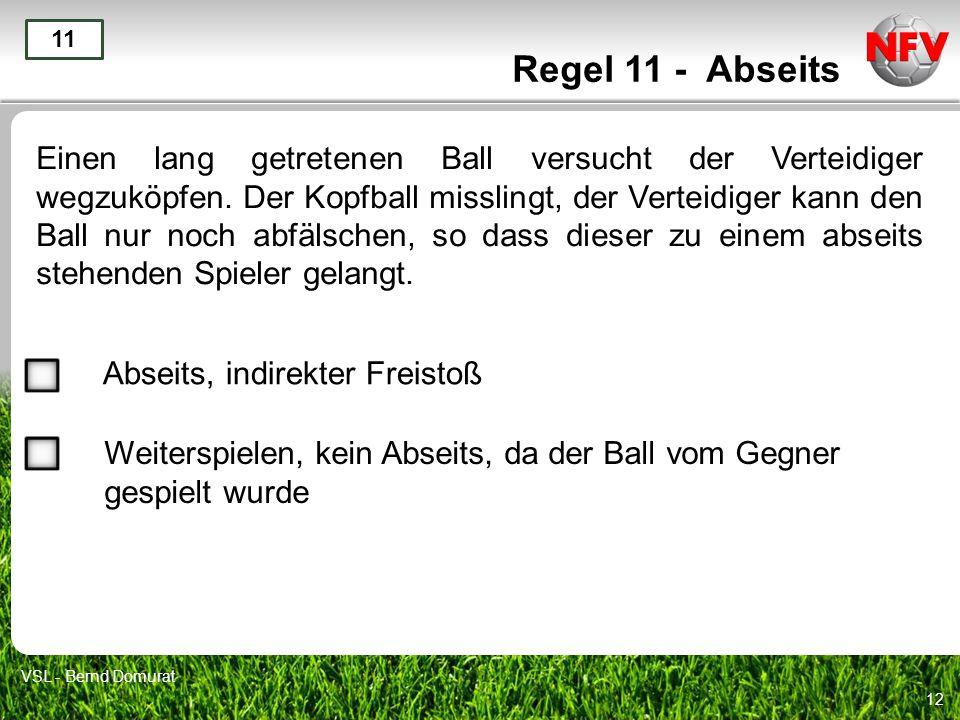 12 Regel 11 - Abseits Einen lang getretenen Ball versucht der Verteidiger wegzuköpfen.