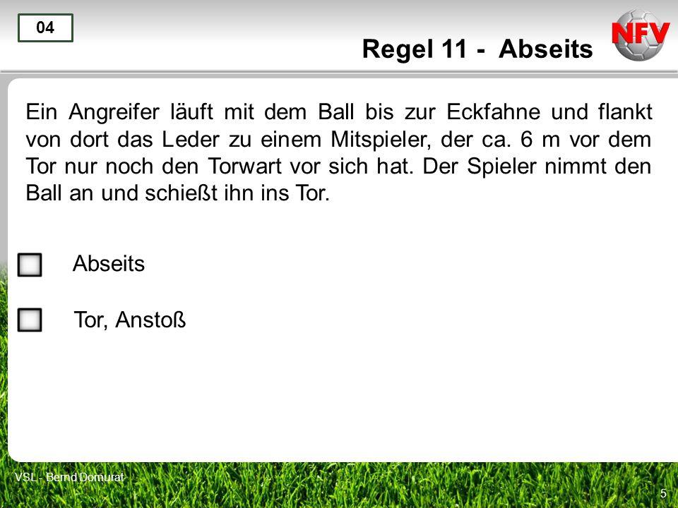 5 Regel 11 - Abseits Ein Angreifer läuft mit dem Ball bis zur Eckfahne und flankt von dort das Leder zu einem Mitspieler, der ca.