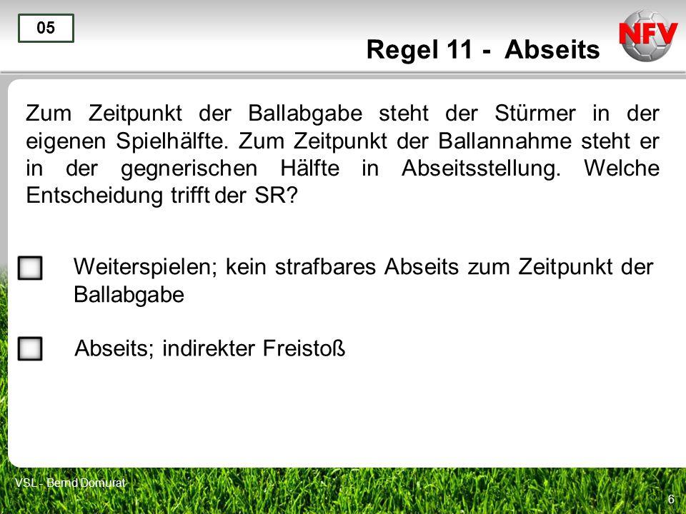 6 Regel 11 - Abseits Zum Zeitpunkt der Ballabgabe steht der Stürmer in der eigenen Spielhälfte.