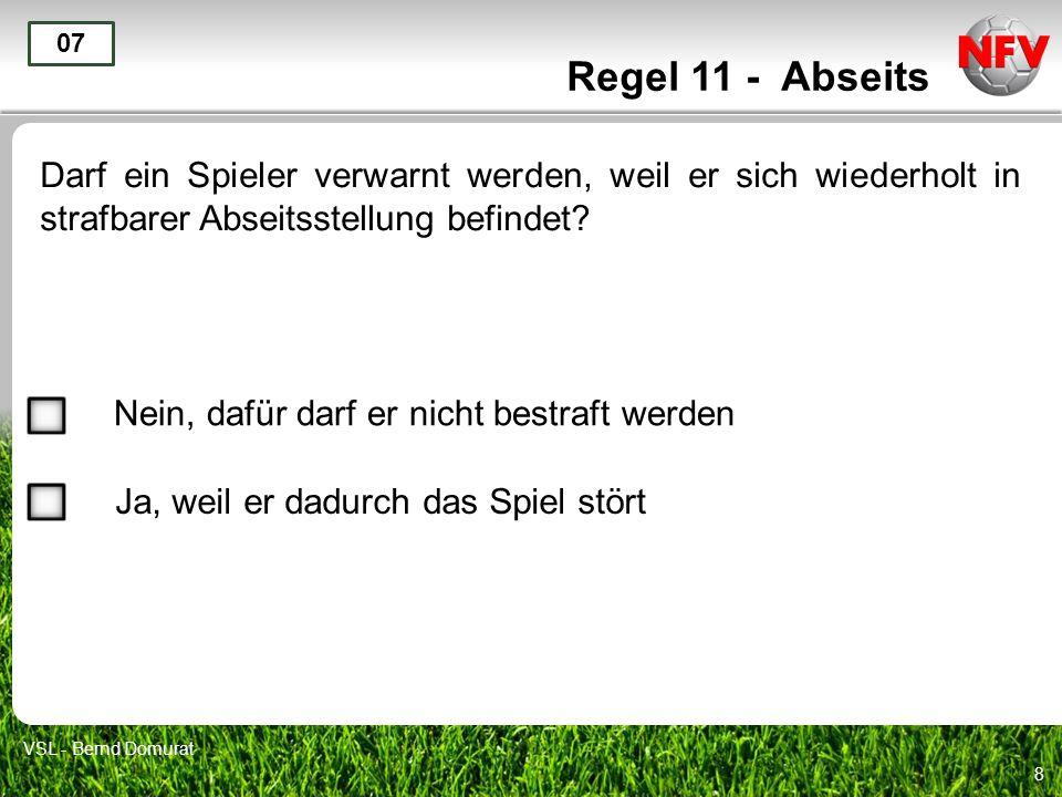 8 Regel 11 - Abseits Darf ein Spieler verwarnt werden, weil er sich wiederholt in strafbarer Abseitsstellung befindet.