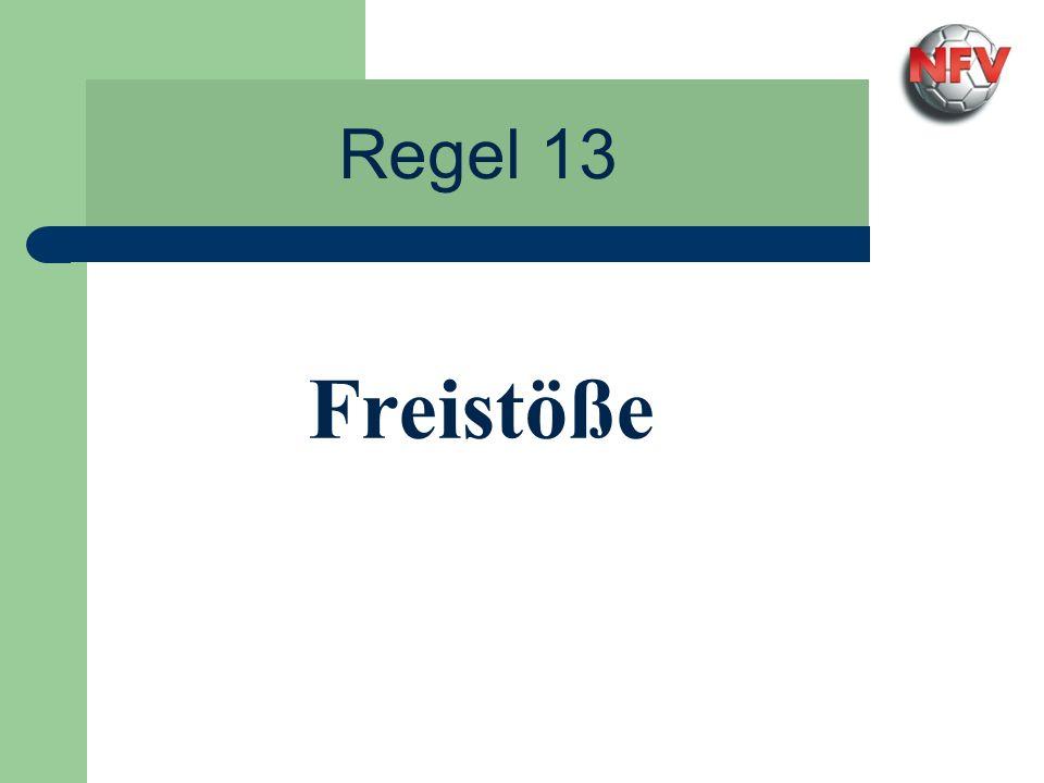 Regel 13 - Freistöße Gemeinsame Kriterien bei Freistößen Ortsbestimmung: eigene Hälfte/Mittelfeld großzügiger sein Strafraumnähe kleinlicher werden Ausnahme: Torraum Ballruhe: Ball muss ruhig liegen sonst Wiederholung