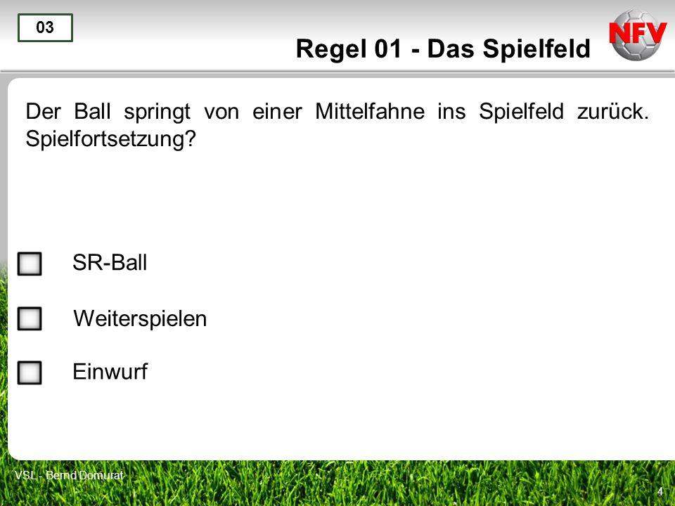 4 Regel 01 - Das Spielfeld Der Ball springt von einer Mittelfahne ins Spielfeld zurück.