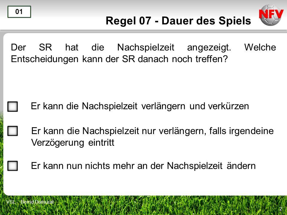 2 Regel 07 - Dauer des Spiels Der SR hat die Nachspielzeit angezeigt.