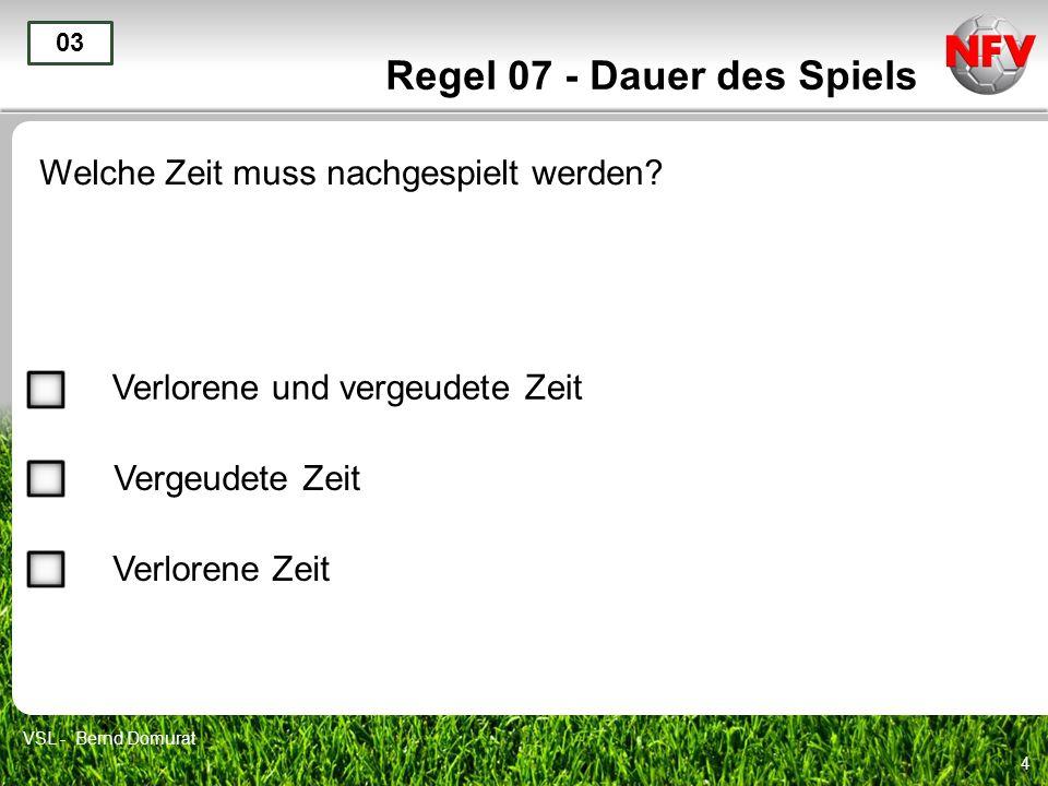 5 Regel 07 - Dauer des Spiels Nach einer Verletzung wird in der 1.