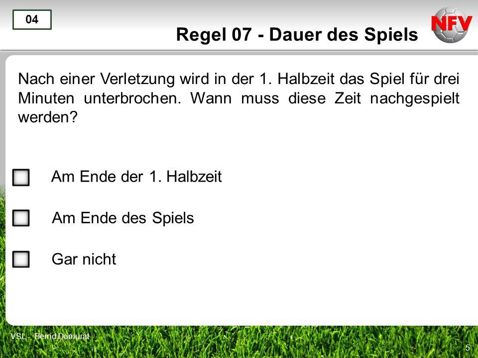 6 Regel 07 - Dauer des Spiels Wozu muss die Spielzeit verlängert werden.