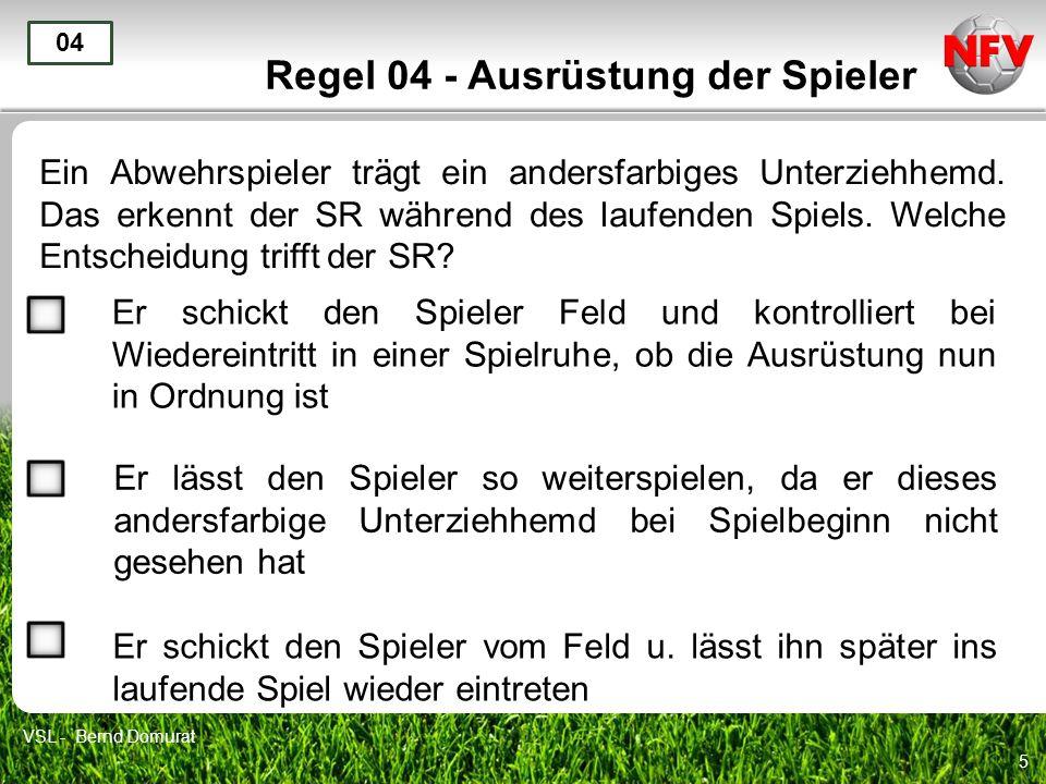 5 Regel 04 - Ausrüstung der Spieler Ein Abwehrspieler trägt ein andersfarbiges Unterziehhemd. Das erkennt der SR während des laufenden Spiels. Welche