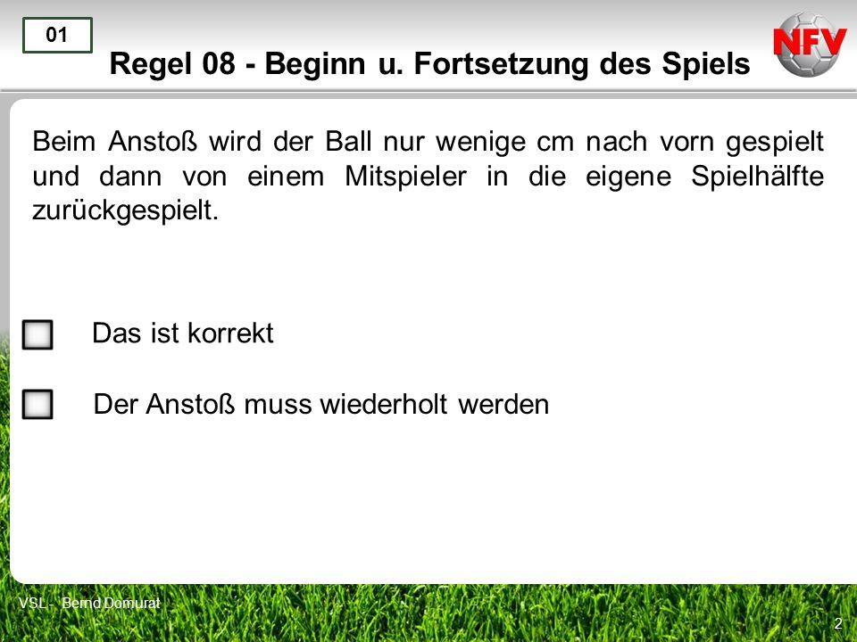 3 Regel 08 - Beginn u.Fortsetzung des Spiels Der Anstoß wurde korrekt ausgeführt.