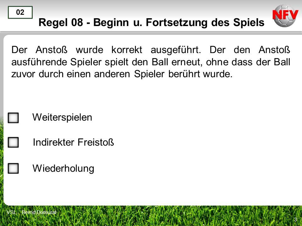 3 Regel 08 - Beginn u. Fortsetzung des Spiels Der Anstoß wurde korrekt ausgeführt.