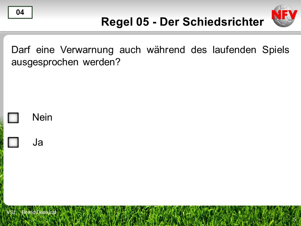 6 Regel 05 - Der Schiedsrichter Wie und wo wird das Spiel fortgesetzt, wenn der SR es irrtümlich durch einen Pfiff unterbrochen hat.