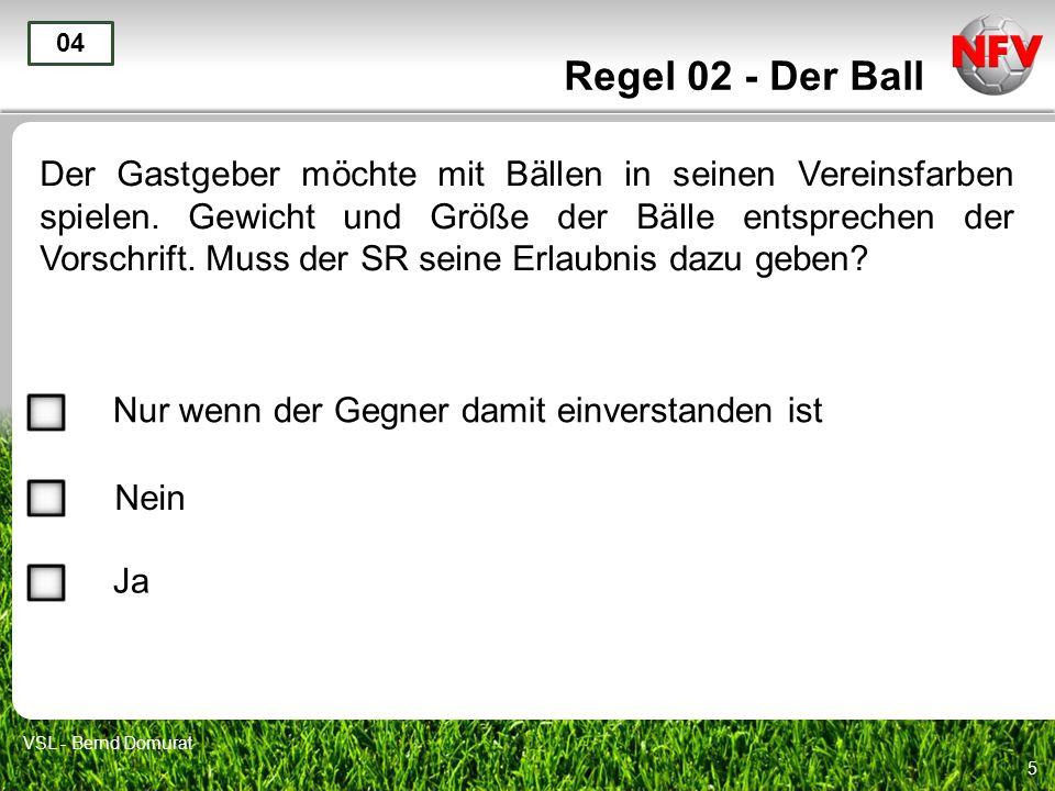 5 Regel 02 - Der Ball Der Gastgeber möchte mit Bällen in seinen Vereinsfarben spielen. Gewicht und Größe der Bälle entsprechen der Vorschrift. Muss de