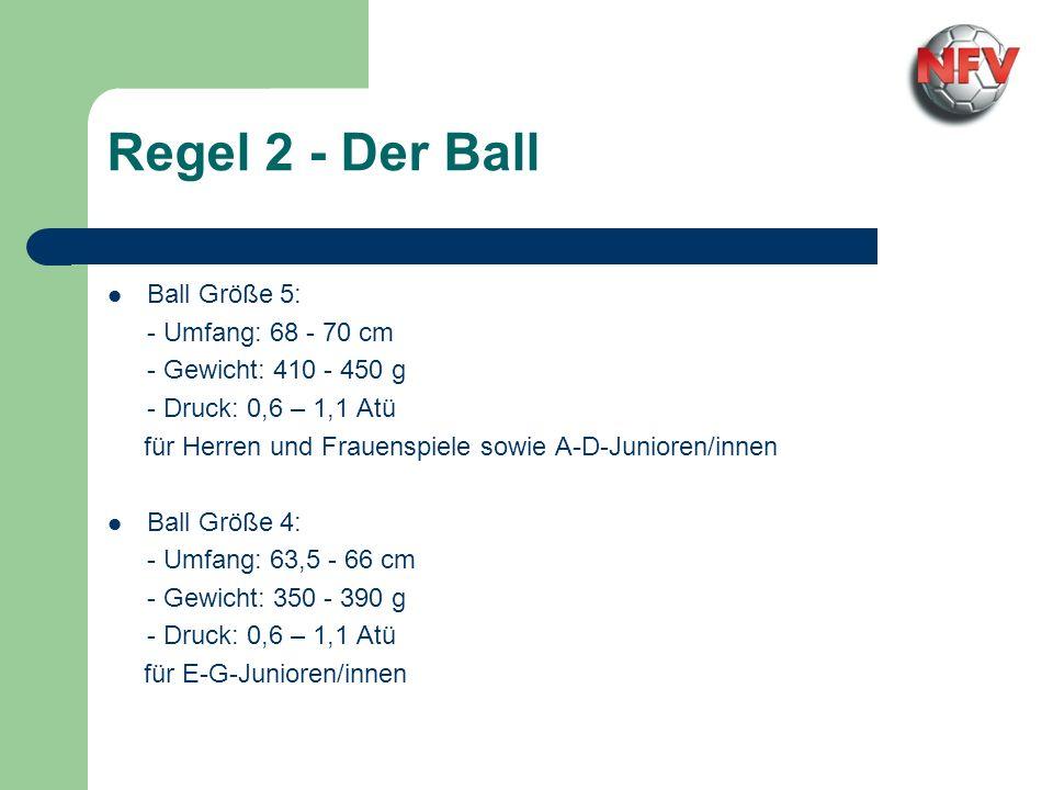 Regel 2 - Der Ball Ball Größe 5: - Umfang: 68 - 70 cm - Gewicht: 410 - 450 g - Druck: 0,6 – 1,1 Atü für Herren und Frauenspiele sowie A-D-Junioren/inn