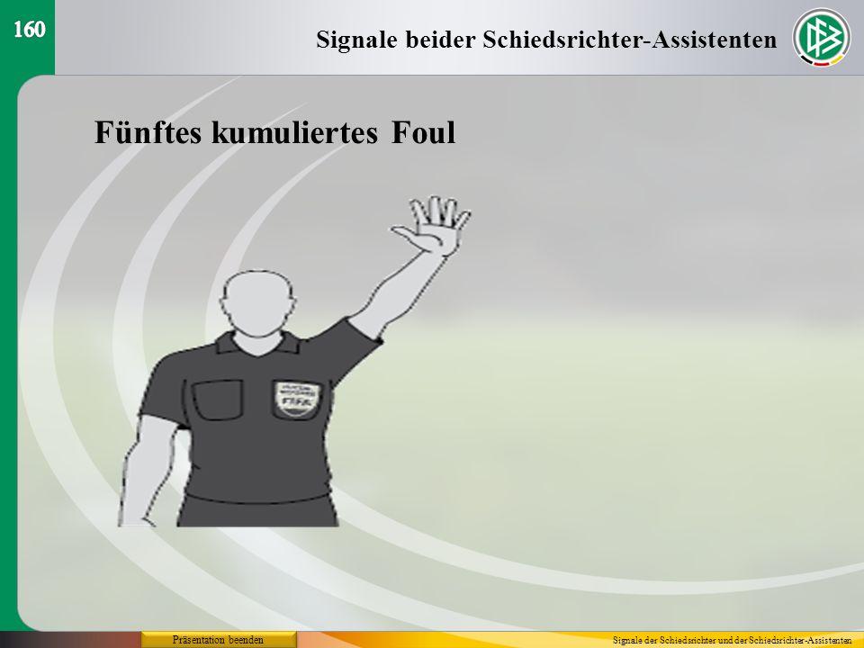Präsentation beenden Signale beider Schiedsrichter-Assistenten Signale der Schiedsrichter und der Schiedsrichter-Assistenten Fünftes kumuliertes Foul