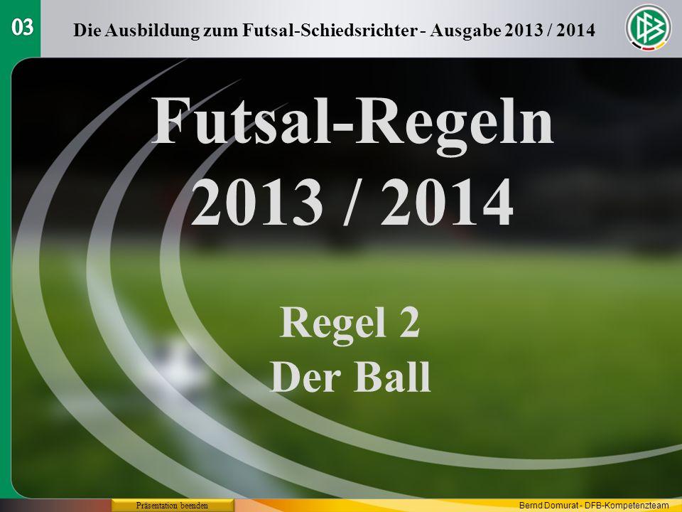 Futsal-Regeln 2013 / 2014 Regel 2 Der Ball Die Ausbildung zum Futsal-Schiedsrichter - Ausgabe 2013 / 2014 Präsentation beenden Bernd Domurat - DFB-Kompetenzteam