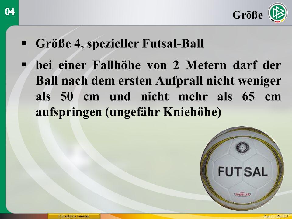 Präsentation beenden Größe Größe 4, spezieller Futsal-Ball Regel 2 – Der Ball bei einer Fallhöhe von 2 Metern darf der Ball nach dem ersten Aufprall nicht weniger als 50 cm und nicht mehr als 65 cm aufspringen (ungefähr Kniehöhe)