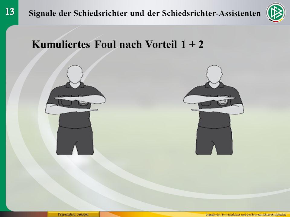 Präsentation beenden Kumuliertes Foul nach Vorteil 1 + 2 Signale der Schiedsrichter und der Schiedsrichter-Assistenten