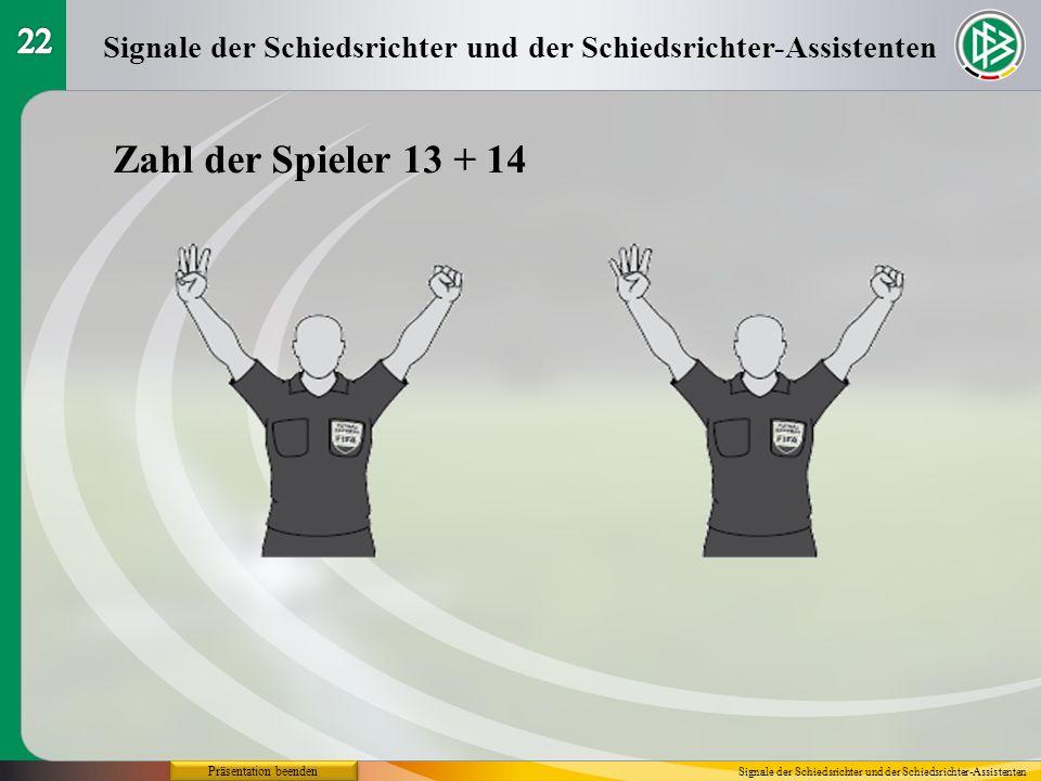 Präsentation beenden Signale der Schiedsrichter und der Schiedsrichter-Assistenten Zahl der Spieler 13 + 14