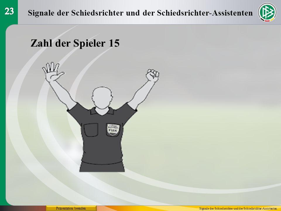 Präsentation beenden Signale der Schiedsrichter und der Schiedsrichter-Assistenten Zahl der Spieler 15