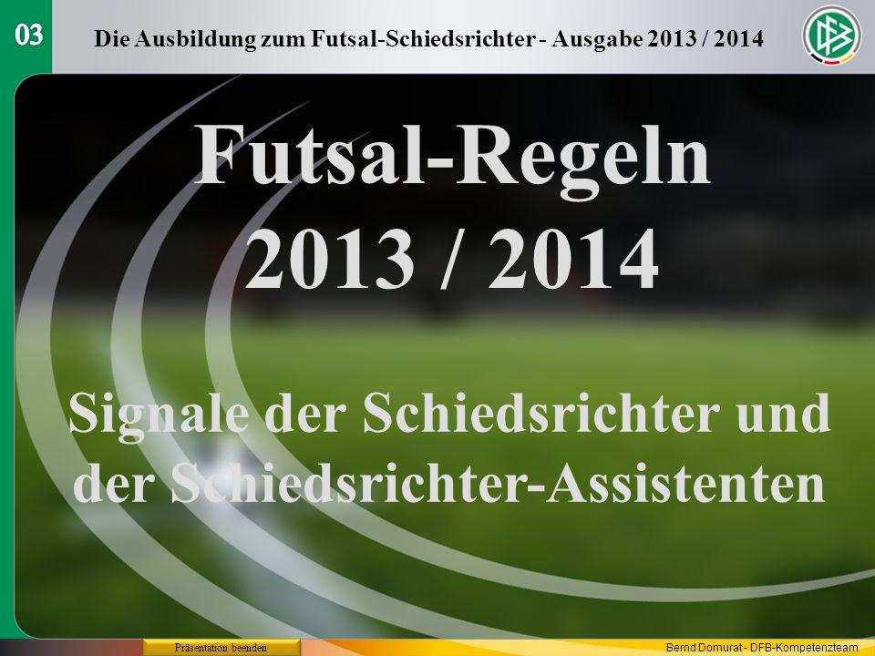 Futsal-Regeln 2013 / 2014 Signale der Schiedsrichter und der Schiedsrichter-Assistenten Die Ausbildung zum Futsal-Schiedsrichter - Ausgabe 2013 / 2014