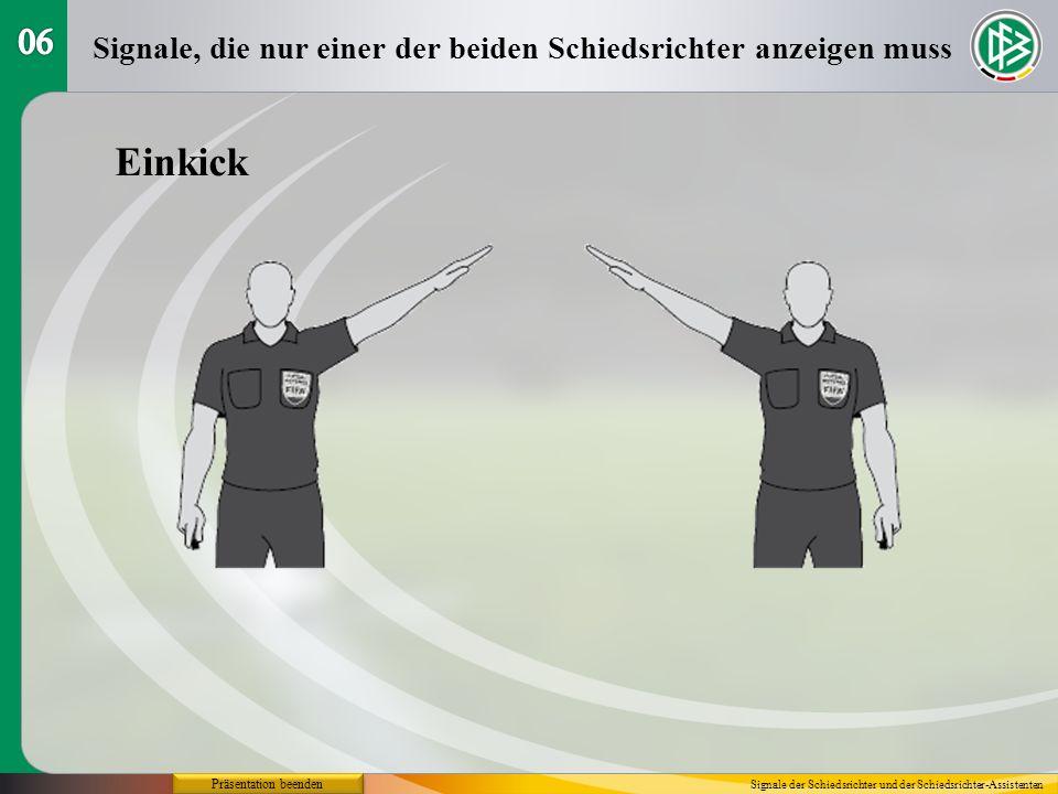 Präsentation beenden Einkick Signale, die nur einer der beiden Schiedsrichter anzeigen muss Signale der Schiedsrichter und der Schiedsrichter-Assisten