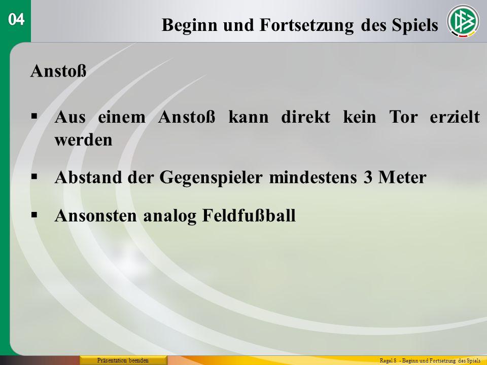 Präsentation beenden Beginn und Fortsetzung des Spiels Regel 8 - Beginn und Fortsetzung des Spiels Anstoß Aus einem Anstoß kann direkt kein Tor erzielt werden Abstand der Gegenspieler mindestens 3 Meter Ansonsten analog Feldfußball