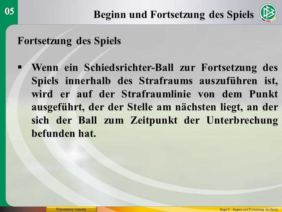 Präsentation beenden Beginn und Fortsetzung des Spiels Regel 8 - Beginn und Fortsetzung des Spiels Fortsetzung des Spiels Wenn ein Schiedsrichter-Ball zur Fortsetzung des Spiels innerhalb des Strafraums auszuführen ist, wird er auf der Strafraumlinie von dem Punkt ausgeführt, der der Stelle am nächsten liegt, an der sich der Ball zum Zeitpunkt der Unterbrechung befunden hat.