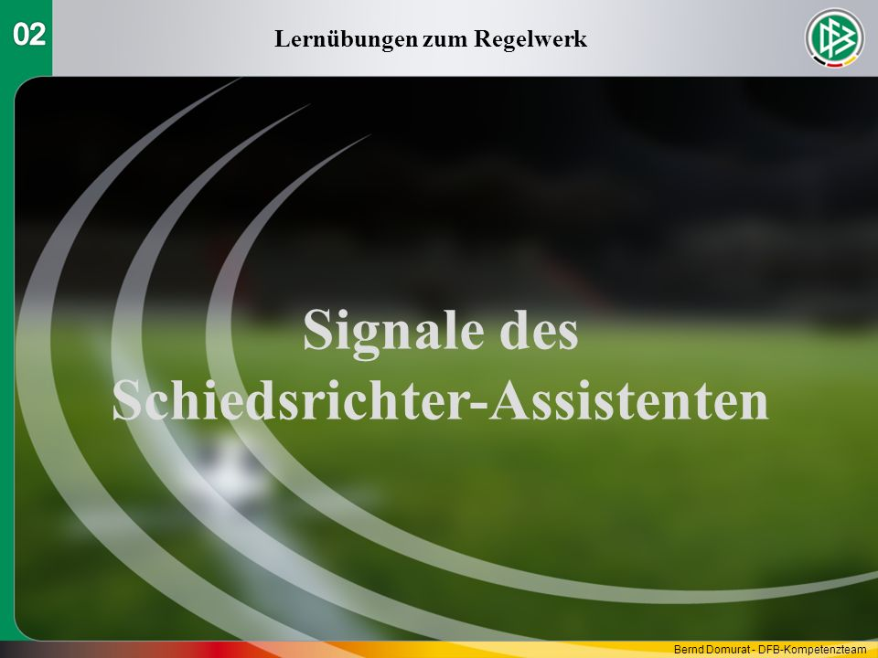 Signale des Schiedsrichter-Assistenten Lernübungen zum Regelwerk Bernd Domurat - DFB-Kompetenzteam