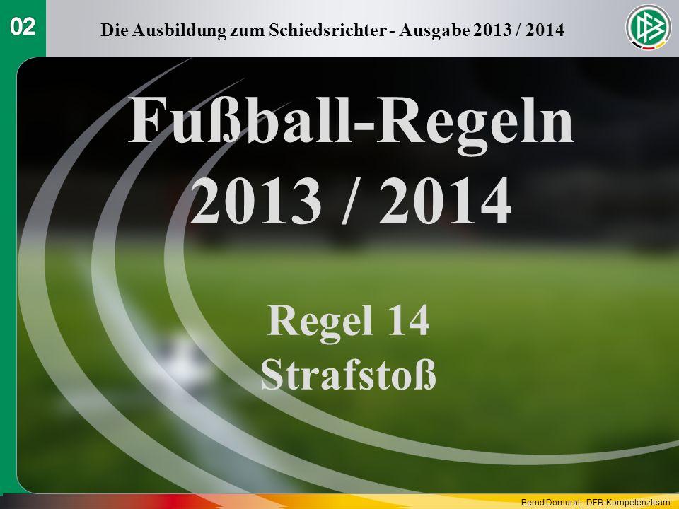 Fußball-Regeln 2013 / 2014 Regel 14 Strafstoß Die Ausbildung zum Schiedsrichter - Ausgabe 2013 / 2014 Bernd Domurat - DFB-Kompetenzteam