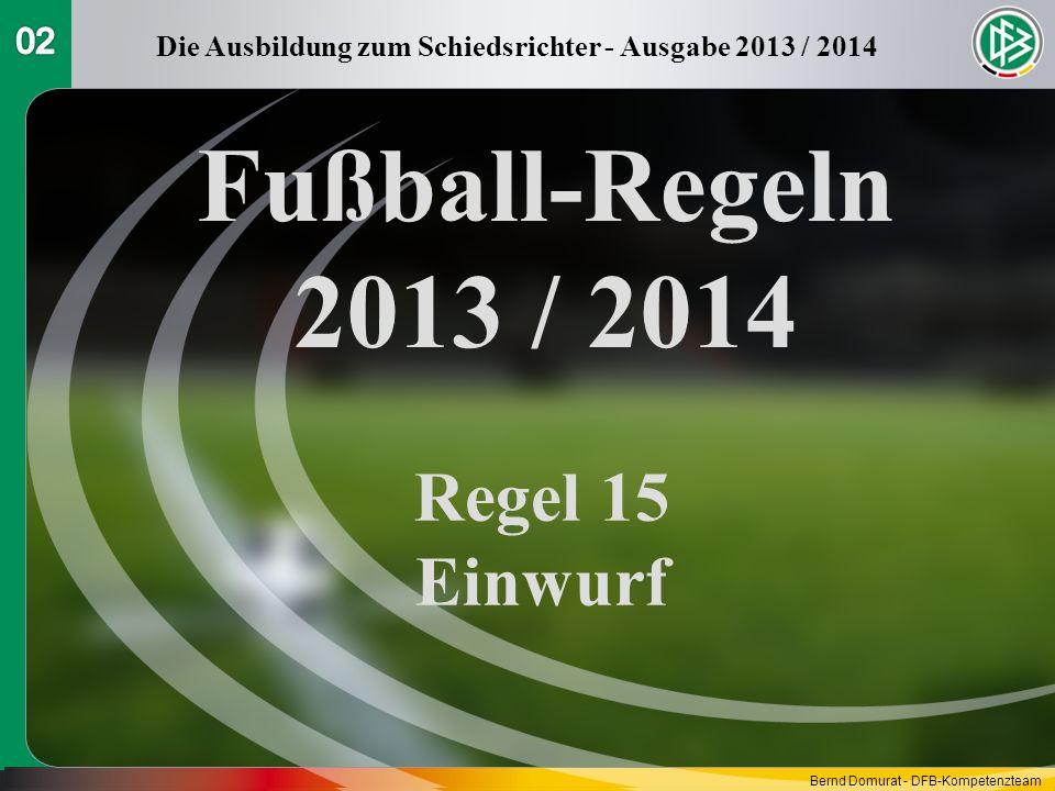 Fußball-Regeln 2013 / 2014 Regel 15 Einwurf Die Ausbildung zum Schiedsrichter - Ausgabe 2013 / 2014 Bernd Domurat - DFB-Kompetenzteam