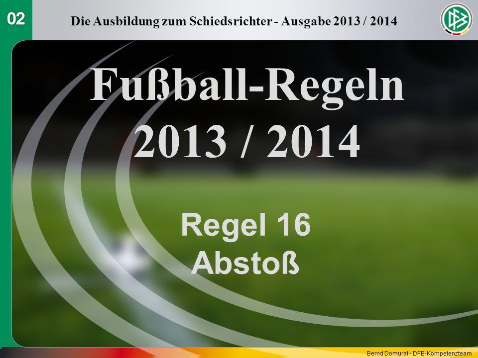 Fußball-Regeln 2013 / 2014 Regel 16 Abstoß Die Ausbildung zum Schiedsrichter - Ausgabe 2013 / 2014 Bernd Domurat - DFB-Kompetenzteam